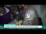 The War In Syria: Footage emerges of baby girl pulled from rubble