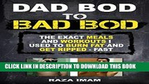 [PDF] Dad Bod to Bad Bod: The EXACT Workout and Diet I Followed to Burn Fat and Build Muscle -