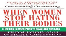 New Book When Women Stop Hating Their Bodies: Freeing Yourself from Food and Weight Obsession