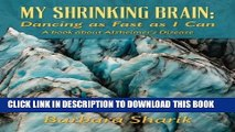 [PDF] My Shrinking Brain: Dancing as Fast as I Can: A book about Alzheimer s Disease Full Online