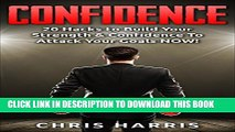 [PDF] Confidence: 20 Hacks To Build Your Strength   Confidence To Attack Your Goals NOW!