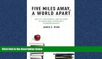 READ book  Five Miles Away, A World Apart: One City, Two Schools, and the Story of Educational