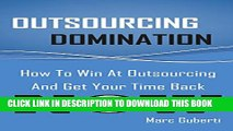 [Read PDF] Outsourcing Domination: How To Win At Outsourcing And Get Your Time Back Now Download