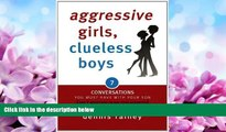 7 Questions You Should Ask Your Daughter Aggressive Girls Clueless Boys 7 Conversations You Must Have with Your Son