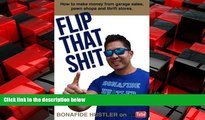 READ book  Flip That Sh!t: How to Make Money from Garage Sales, Thrift Stores, and Pawn Shops