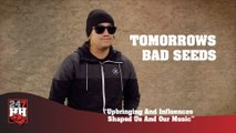 Tomorrows Bad Seeds - Upbringing And Influences Shaped Us And Our Music (247HH Exclusive) (247HH Exclusive)