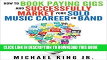 [PDF] How to Book Paying Gigs and Successfully Market Your Solo Music Career or Band: Tell all