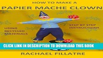 [New] HOW TO MAKE A PAPIER MACHE CLOWN: Step by step instructions using recycled materials