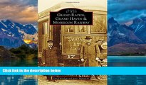 Big Deals  Grand Rapids, Grand Haven, and Muskegon Railway (Images of Rail)  Free Full Read Best