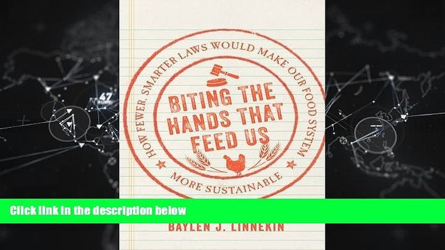 book online  Biting the Hands That Feed Us: How Fewer, Smarter Laws Would Make Our Food System