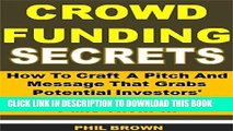[PDF] Crowdfunding Secrets: How To Craft A Pitch And Message That Grabs Potential Investors