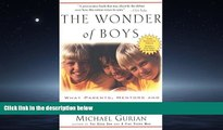 For you The Wonder of Boys: What Parents, Mentors and Educators Can Do to Shape Boys into