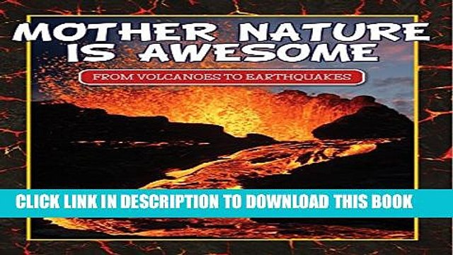 [PDF] Mother Nature Is Awesome (From Volcanoes To Earthquakes): Children s Books for Nature (Books