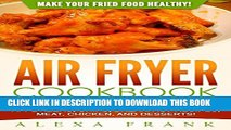 [PDF] Air Fryer Cookbook: Make Your Fried Food Healthy!: 50 Beginner Air Fryer Recipes Featuring