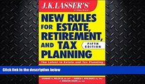read here  JK Lasser s New Rules for Estate, Retirement, and Tax Planning