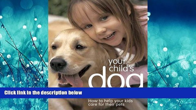 eBook Download Your Child s Dog: How to Help Your Kids Care for Their Pets