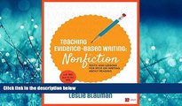 FREE DOWNLOAD  Teaching Evidence-Based Writing: Nonfiction: Texts and Lessons for Spot-On Writing