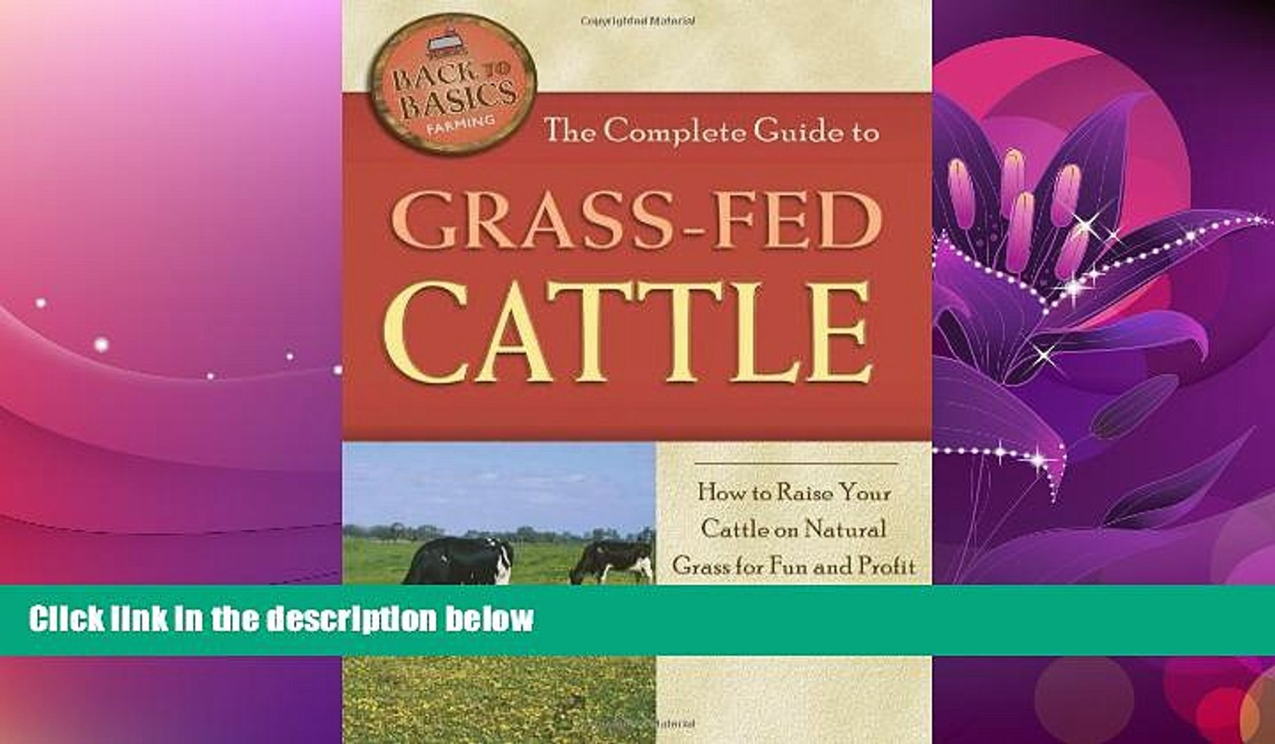 Popular Book The Complete Guide to Grass-fed Cattle: How to Raise Your Cattle on Natural Grass for