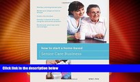 Big Deals  How to Start a Home-Based Senior Care Business: *Develop a winning business plan