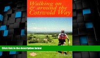 Must Have PDF  Walking on and Around the Cotswold Way: A Detailed Guide to Circular Walks in the