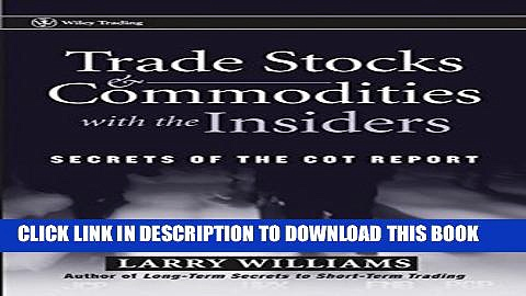 [PDF] Trade Stocks and Commodities with the Insiders: Secrets of the COT Report Full Online