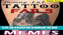 [PDF] Tattoo Epic Fails: Funny LOL Tattoo Memes and Jokes Epic Super Sized Pack: Hilarious, Poorly
