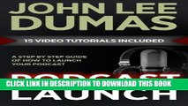 [PDF] Podcast Launch: A complete guide to launching your Podcast with 15 Video Tutorials!: How to