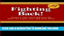 [PDF] Fighting Back!: Expert Tips And Advice On How To Fight The IRS And Win! Full Online