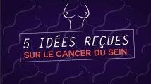 5 idées reçues sur le cancer du sein
