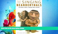 Enjoyed Read The Singing Neanderthals: The Origins of Music, Language, Mind, and Body