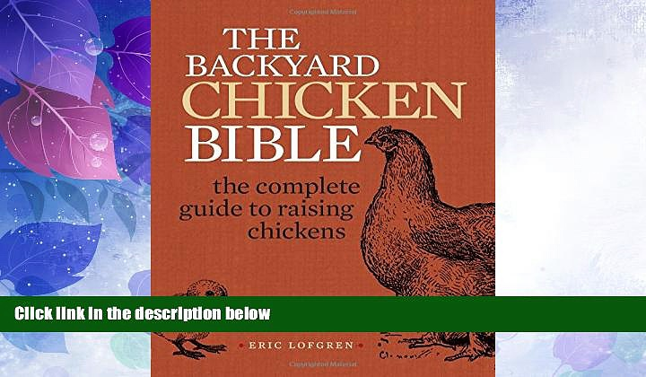 For you The Backyard Chicken Bible: The Complete Guide to Raising Chickens