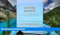 Must Have  SURVIVING AUNT RUTH: Vignettes of a Caregiver s Struggles Or How To Keep Laughing When