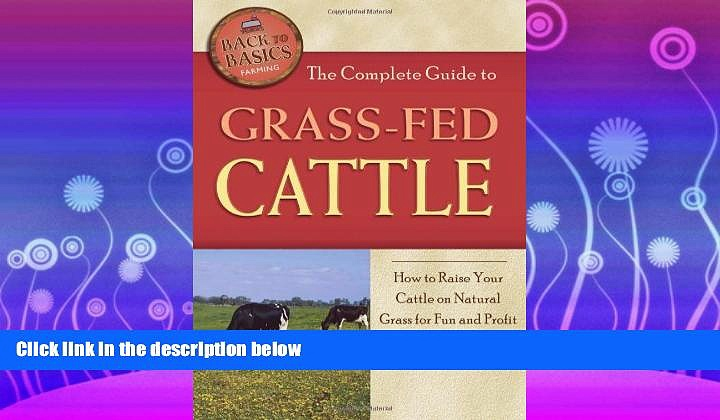 Enjoyed Read The Complete Guide to Grass-fed Cattle: How to Raise Your Cattle on Natural Grass for