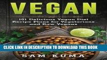 [PDF] Vegan: 101 Delicious Vegan Diet Recipe Plans for Vegetarians and Raw Vegans (The Ultimate