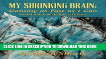 [PDF] My Shrinking Brain: Dancing as Fast as I Can: A book about Alzheimer s Disease Popular Online