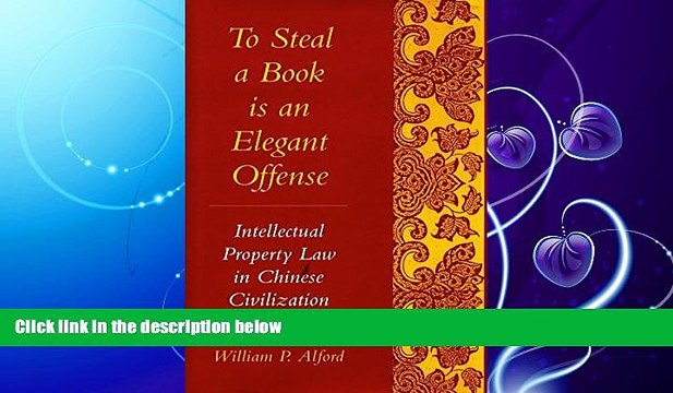 book online  To Steal a Book Is an Elegant Offense: Intellectual Property Law in Chinese