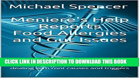[PDF] Meniere s Help Reports – Food Allergies and Gut Issues: Overcoming Meniere s Disease by