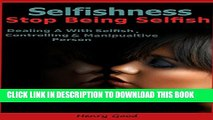 [PDF] Selfishness  How to Stop Being Selfish, Dealing With a Selfish, Controlling   Manipulative