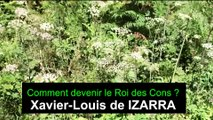 Comment devenir le Roi des Cons ? Xavier-Louis de IZARRA - Raphaël Zacharie de IZARRA