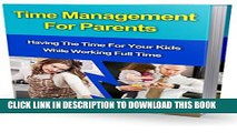 [PDF] Time Management For Parents: Having The Time For Your Kids While Working Full Time (Time