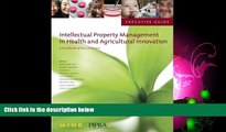 complete  Executive Guide to Intellectual Property Management in Health and Agricultural