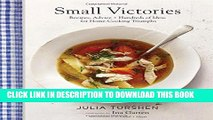 [Read PDF] Small Victories: Recipes, Advice + Hundreds of Ideas for Home Cooking Triumphs Download