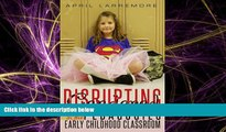 Free [PDF] Downlaod  Disrupting Gendered Pedagogies in the Early Childhood Classroom (Childhood