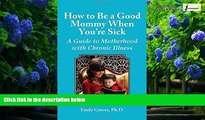 Big Deals  How to Be a Good Mommy When You re Sick: A Guide to Motherhood with Chronic Illness
