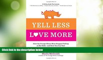 Big Deals  Yell Less, Love More: How the Orange Rhino Mom Stopped Yelling at Her Kids - and How