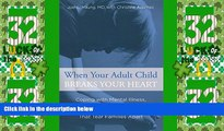 Big Deals  When Your Adult Child Breaks Your Heart: Coping With Mental Illness, Substance Abuse,
