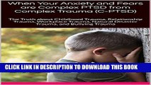 [PDF] When Your Anxiety and Fears are Complex PTSD from Complex Trauma (C-PTSD): The Truth about