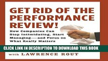 [PDF] Get Rid of the Performance Review!: How Companies Can Stop Intimidating, Start Managing--and