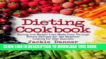 [PDF] Dieting Cookbook: Dieting and Weight Loss Made Easy Through Simple Recipes for the Beginner