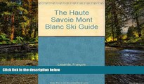 Big Deals  The Haute Savoie Mont Blanc Ski Guide  Best Seller Books Most Wanted